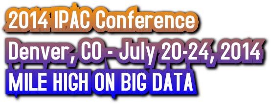 2014 IPAC Conference Denver, CO - July 20-24, 2014 MILE HIGH ON BIG DATA